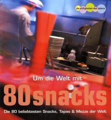 Um die Welt mit 80 Snacks. Die 80 beliebtesten Snacks, tapas & mezze der Welt