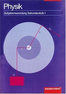 Physik - Aufgabensammlung: Aufgabensammlung Physik: Arbeitsheft Sekundarstufe I