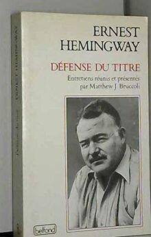 Défense du titre : Entretiens réunis et présentés par Matthew J. Bruccoli (Belf.Doc.Bio.H.)