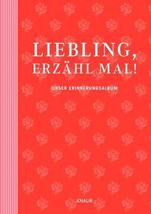 Liebling, erzähl mal!: Unser Erinnerungsalbum