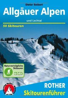 Allgäuer Alpen und Lechtal. 50 Skitouren für Einsteiger und Genießer: 50 ausgewählte Skitouren in den Allgäuer Voralpen, rund um das Kleinwalsertal, ... rund um den Vilsalpsee und über dem Lechtal