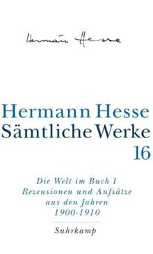 Sämtliche Werke in 20 Bänden und einem Registerband: Band 16: Die Welt im Buch I. Rezensionen und Aufsätze aus den Jahren 1900-1910: Bd. 16