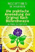 Die praktische Anwendung der Original Bach-Blütentherapie. In Fragen und Antworten.