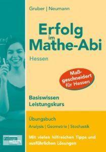 Erfolg im Mathe-Abi Hessen Basiswissen Leistungskurs: Übungsbuch Analysis, Geometrie und Stochastik mit vielen hilfreichen Tipps und ausführlichen Lösungen