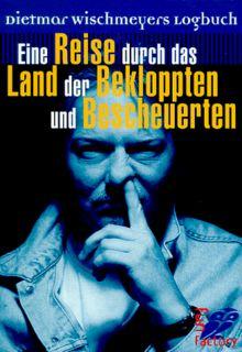 Eine Reise durch das Land der Bekloppten und Bescheuerten: Dietmar Wischmeyers Logbuch