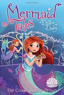 The Crook and the Crown (Volume 13) (Mermaid Tales, Band 13)