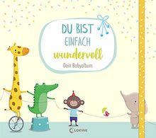Du bist einfach wundervoll - Dein Babyalbum: Erinnerungsbuch, Erinnerungsalbum, Eintragbuch