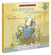 Weltliteratur für Kinder: Der Kaufmann von Venedig nach William Shakespeare: Sprecher: Julian Greis, Rainer Strecker, Nicki v. Tempelhoff u.a. 1 CD, ca 65 Min.