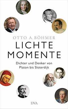 Lichte Momente: Dichter und Denker von Platon bis Slotderdijk
