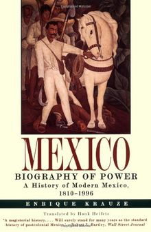 Mexico: Biography of Power: A Biography of Power