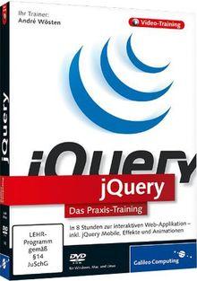 jQuery - In 9 Stunden zur interaktiven Web-Applikation -- inkl. Ajax, DOM, CSS 3, XML, HTML 5, Effekte und Animationen (PC+MAC+Linux)