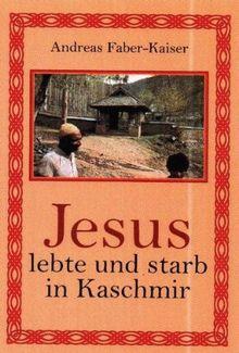 Jesus lebte und starb in Kaschmir