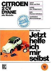 Citroën 2 CV Dyane, alle Modelle bis Sept. 1990 (Jetzt helfe ich mir selbst)