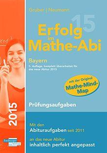 Erfolg im Mathe-Abi 2015 Bayern Prüfungsaufgaben: Übungsbuch für die Vorbereitung auf das neue Mathematik-Abitur in Bayern. Dieses Buch enthält ... Aufgaben auf Prüfungsniveau lösen zu können.