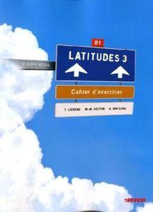 Latitudes: B1 - Cahier d'exercices mit CD
