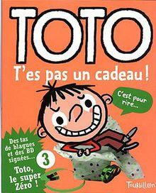 Toto T'Es Pas Un Cadeau