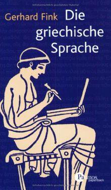 Die griechische Sprache. Eine Einführung und eine kurze Grammatik des Griechischen