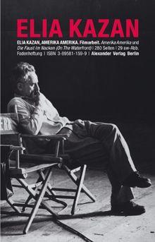 Filmarbeit. Amerika Amerika (Eine Filmerzählung) und zwei Gespräche über Schreiben, Regieführen und Schauspielen im Film