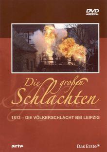 Die großen Schlachten 3 - 1813: Die Völkerschlacht bei Leipzig