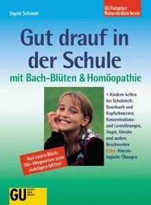Gut drauf in der Schule mit Bach- Blüten und Homöopathie
