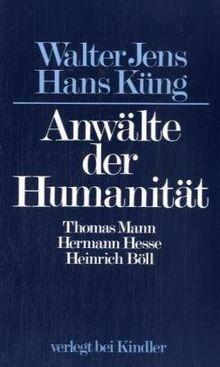 Anwälte der Humanität: Thomas Mann, Hermann Hesse, Heinrich Böll