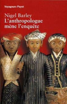 L'anthropologue mène l'enquête (Payot Voyage)