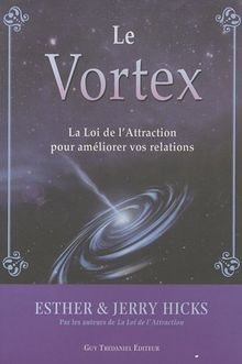 Le Vortex : La Loi de l'Attraction pour améliorer vos relations