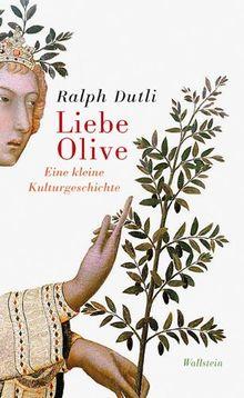 Liebe Olive: Eine kleine Kulturgeschichte