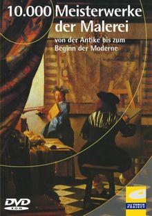 10000 Meisterwerke der Malerei - von der Antike bis zum Beginn der Moderne