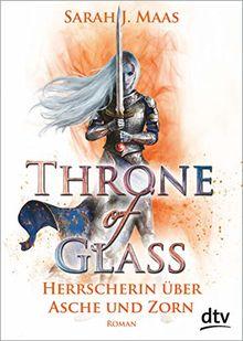 Throne of Glass 7 - Herrscherin über Asche und Zorn: Roman