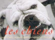 Les chiens dans l'art, la photographie et la littérature (Hors Collection)