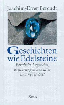 Geschichten wie Edelsteine. Parabeln, Legenden, Erfahrungen aus alter und neuer Zeit
