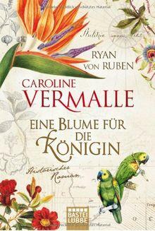 Eine Blume für die Königin: Historischer Roman