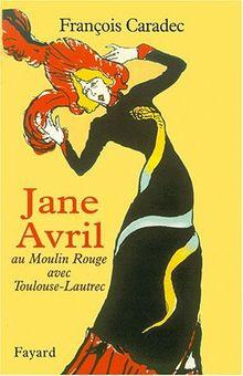 Jane Avril. Au Moulin-Rouge avec Toulouse-Lautrec (Documents)