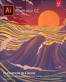 Adobe Illustrator CC Classroom in a Book (2017 release) (Classroom in a Book (Adobe))