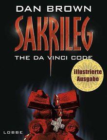 Sakrileg - The Da Vinci Code: Illustrierte Ausgabe