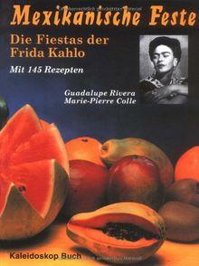Mexikanische Feste: Die Fiestas der Frida Kahlo. Mit 145 Rezepten