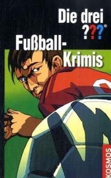 Die drei ??? und die Fußball-Krimis (drei Fragezeichen): Enthält: Fußball-Gangster / Verdeckte Fouls / Fußballfieber