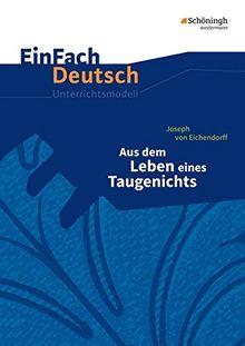 EinFach Deutsch Unterrichtsmodelle: Joseph von Eichendorff: Aus dem Leben eines Taugenichts: Gymnasiale Oberstufe