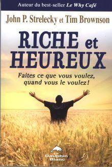 Riche et heureux - Faites ce que vous voulez, quand vous le voulez !