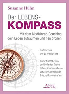Der Lebenskompass – Mit dem Medizinrad-Coaching dein Leben aufräumen und neu ordnen: Finde heraus, wer du wirklich bist – Klarheit über Gefühle und ... verstehen, anstehende Entscheidungen treffen