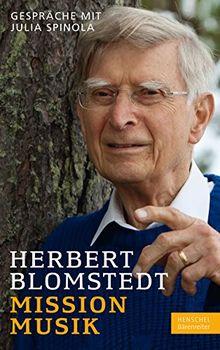 Herbert Blomstedt. Mission Musik -Gespräche mit Julia Spinola-