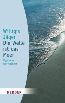 Die Welle ist das Meer: Mystische Spiritualität (HERDER spektrum)