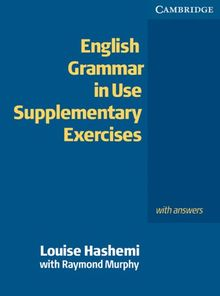 English Grammar in Use Supplementary Exercises - Second Edition: English Grammar in Use. Supplementary Exercises. With answers: 165 Übungen begleitend Englisch Grammar in Use