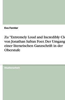 """Zu """"Extremely Loud and Incredibly Close"""" von Jonathan Safran Foer. Der Umgang mit einer literarischen Ganzschrift in der Oberstufe"""