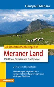 Die schönsten Wanderungen im Meraner Land: Mit Ulten, Passeier und Texelgruppe