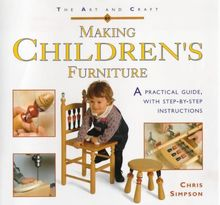Art and Craft of Making Children's Furniture: A Practical Guide with Step-by-step Instructions