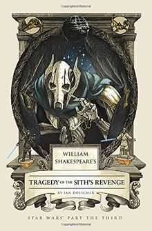 William Shakespeare's Tragedy of the Sith's Revenge: Star Wars Part the Third (William Shakespeare's Star Wars, Band 3)