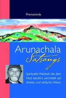 Arunachala Satsangs: Spirituelle Weisheit, die dein Herz berührt, vermittelt auf direkte und einfache Weise