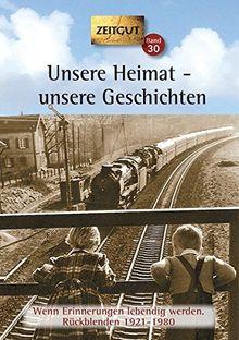 Unsere Heimat - unsere Geschichten. Klappenbroschur: Wenn Erinnerungen lebendig werden. Rückblenden 1921-1980 (Zeitgut)